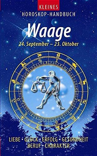 Kleines Horoskop-Handbuch. Waage 24.9. bis 23.10. Liebe, Glück, Erfolg, Gesundheit, Beruf, Charakter