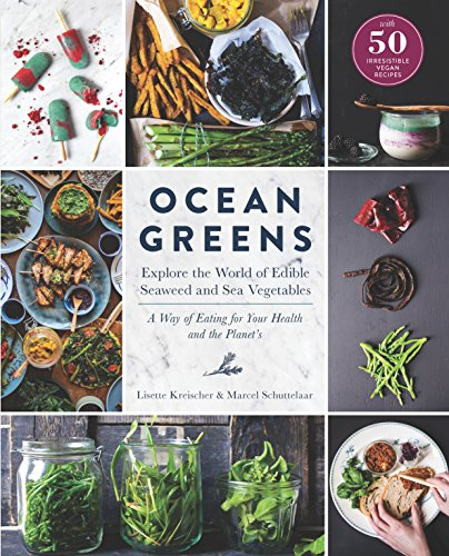 Ocean Greens: Explore the World of Edible Seaweed and Sea Vegetables: A Way of Eating for Your Health and the Planet's (English Edition)
