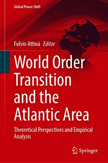 World Order Transition and the Atlantic Area: Theoretical Perspectives and Empirical Analysis (Global Power Shift)