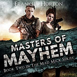 Masters of Mayhem     Book Two in the Mad Mick Series              Written by:                                                                                                                                 Franklin Horton                               Narrated by:                                                                                                                                 Kevin Pierce                      Length: 8 hrs and 49 mins     2 ratings     Overall 5.0