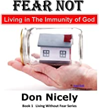Fear Not: Living In the Immunity of God (Living Without Fear Book 1)