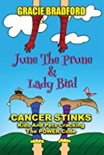 June the Prune and Lady Bird: Cancer Stinks! Kids and Pets Cracking the Power Code