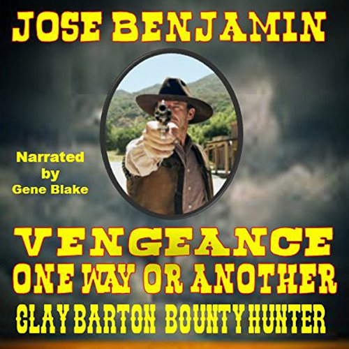 Vengeance, One Way or the Other     Clay Barton: Bounty Hunter              By:                                                                                                                                 Jose Benjamin                               Narrated by:                                                                                                                                 Gene Blake                      Length: 1 hr and 11 mins     Not rated yet     Overall 0.0