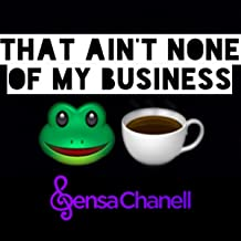 That Ain't None of My Business