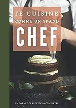 Je cuisine comme un grand chef - carnet de recette sucré - Mon cahier de recettes à remplir: carnet de recette à remplir e...