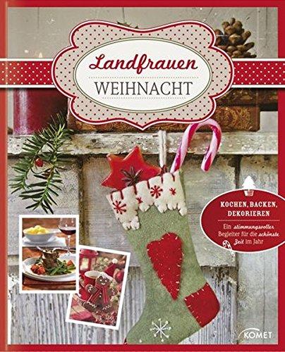 Landfrauen-Weihnacht: Kochen, Backen, Dekorieren - Ein stimmungsvoller Begleiter für die schönste Zeit des Jahres