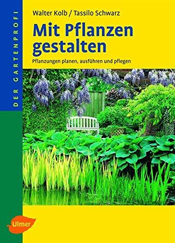 Mit Pflanzen gestalten: Pflanzungen planen, ausführen und pflegen (Der Gartenprofi)
