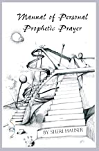 Manual of Personal Prophetic Prayer: Personal use of the gift of tongues, dreams and visions.