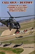 Call Sign - Dustoff: A History of U.S. Army Aeromedical Evacuation From Conception to Hurricane Katrina