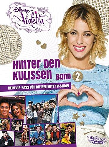 Disney Violetta - Hinter den Kulissen Band 2: Dein VIP Pass für die beliebte TV-Show