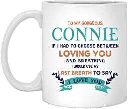 Happy Christmas Gift For Wife From Husband Coffee Mug 11oz - To My Gorgeous Connie If I Had Choose Between Loving You And Breathing I Would Use My Last Breath To Say I Love You
