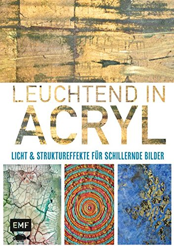 Leuchtend in Acryl: Licht- und Struktureffekte für schillernde Bilder