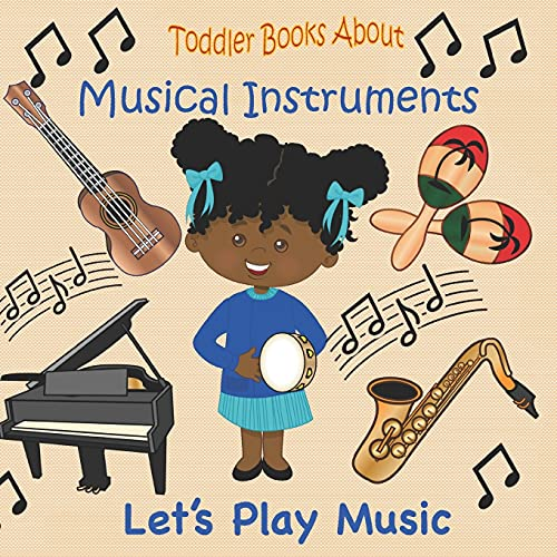 Toddler Books About Musical Instruments: Books for Toddlers About Musical Instruments and How they are Played.
