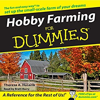 Hobby Farming for Dummies                   By:                                                                                                                                 Theresa Husarik                               Narrated by:                                                                                                                                 Brett Barry                      Length: 3 hrs and 19 mins     53 ratings     Overall 3.6