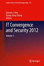IT Convergence and Security 2012 (Lecture Notes in Electrical Engineering Book 215)