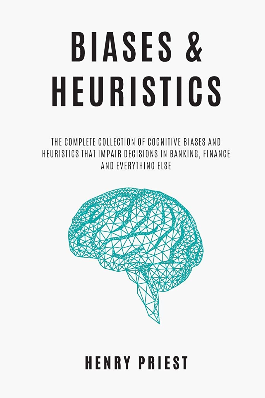 受け入れた勝者シリングBIASES and HEURISTICS : The Complete Collection of Cognitive Biases and Heuristics That Impair Decisions in Banking, Finance and Everything Else (The Psychology of Economic Decisions)