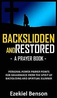 Backslidden And Restored Prayer Book: Personal Power Prayer Points For Deliverance From The Spirit Of Backsliding And Spiritual Slumber