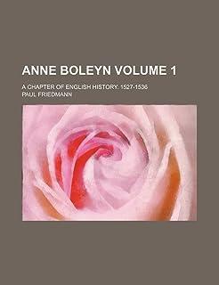 Anne Boleyn Volume 1; A Chapter of English History. 1527-1536