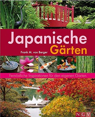 Japanische Gärten. Fernöstliche Inspirationen für den eigenen Garten (Gartenpraxis)