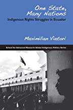 One State, Many Nations: Indigenous Rights Struggles in Ecuador (School for Advanced Research Global Indigenous Politics Series)