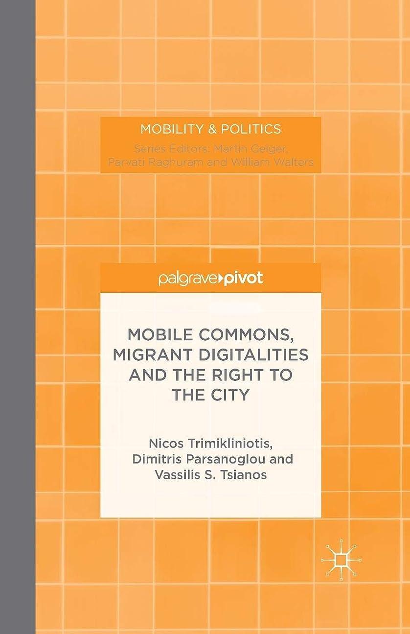 反射甘い半径Mobile Commons, Migrant Digitalities and the Right to the City (Mobility & Politics)