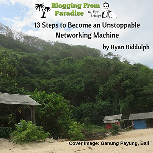 Blogging from Paradise: 13 Steps to Become an Unstoppable Networking Machine audiobook cover art