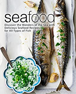 Seafood Discover The Wonders Of The Sea With Delicious Seafood Recipes For All Types Of Fish Kindle Edition By Press Booksumo Cookbooks Food Wine Kindle Ebooks Amazon Com