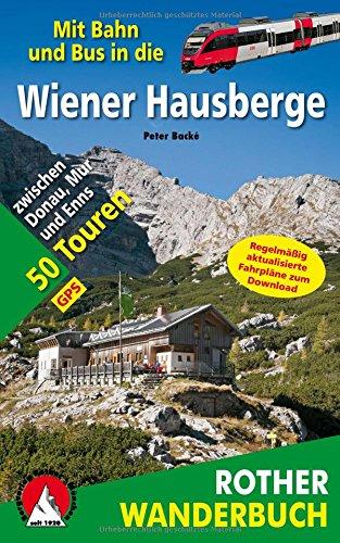 Mit Bahn und Bus in die Wiener Hausberge: 50 Touren zwischen Donau, Mur und Enns. Mit GPS-Daten (Rother Wanderbuch)