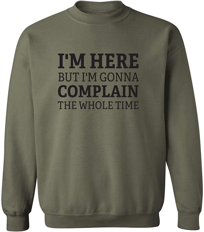 zerogravitee I'm Here But I'm Gonna Complain Crewneck Sweatshirt