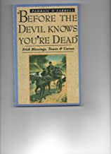 Before the Devil Knows You're Dead: Irish Blessings, Toasts and Curses