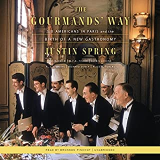 The Gourmands' Way     Six Americans in Paris and the Birth of a New Gastronomy              By:                                                                                                                                 Justin Spring                               Narrated by:                                                                                                                                 Bronson Pinchot                      Length: 15 hrs and 30 mins     16 ratings     Overall 4.1