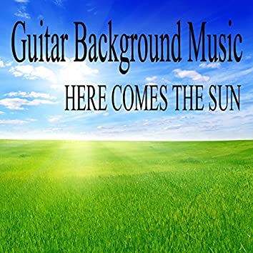 Guitar Background Music - Here Comes the Sun