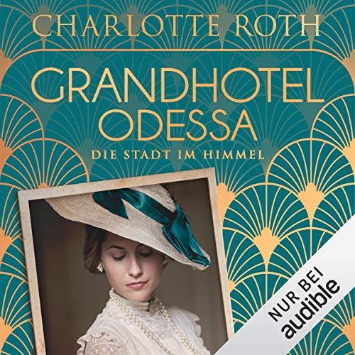 Buchseite und Rezensionen zu 'Grandhotel Odessa - Die Stadt im Himmel: Die Grandhotel-Odessa-Reihe 1' von  Charlotte Roth