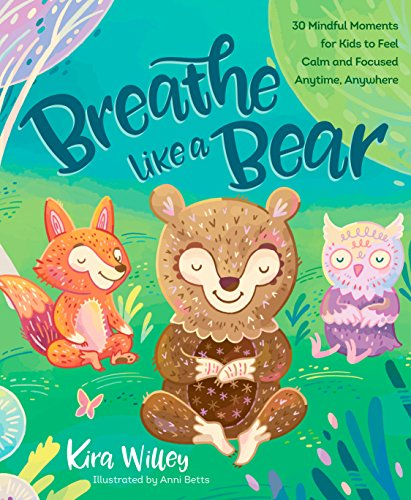 Breathe Like a Bear: 30 Mindful Moments for Kids to Feel Calm and...