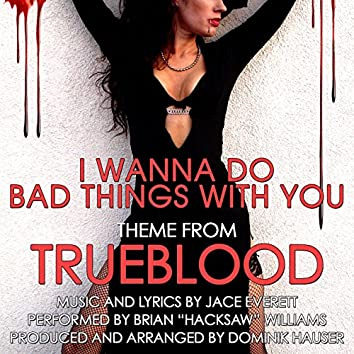 """I Wanna Do Bad Things With You - Theme from """"TrueBlood"""" (Jace Everett)"""