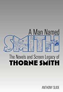 A Man Named Smith: The Novels and Screen Legacy of Thorne Smith