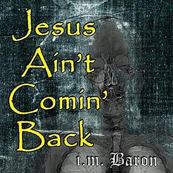 Jesus Ain't Comin' Back