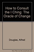 How to Consult the I Ching: The Oracle of Change