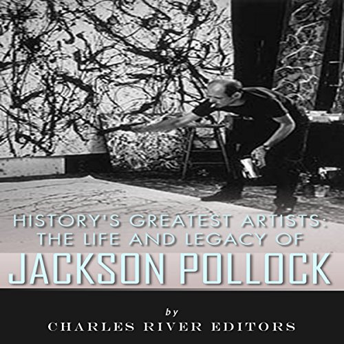 History's Greatest Artists: The Life and Legacy of Jackson Pollock cover art