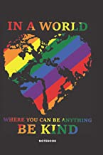 In A World Where You Can Be Anything Be Kind Notebook: Lined Journal For Women Kids Mens Kindness Self Care Gift For All N...