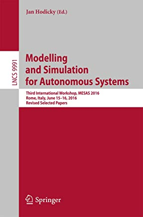 Modelling and Simulation for Autonomous Systems: Third International Workshop, MESAS 2016, Rome, Italy, June 15-16, 2016, Revised Selected Papers (Lecture ... Science Book 9991) (English Edition)