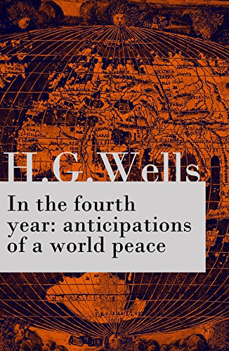 In the fourth year : anticipations of a world peace (The original unabridged edition) (English Edition)