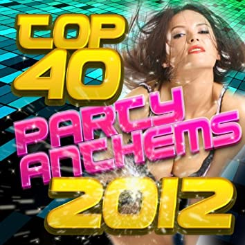 Top 40 Party Anthems 2012