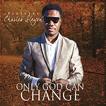 Only God Can Change