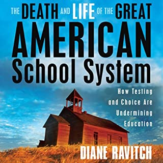 The Death and Life of the Great American School System     How Testing and Choice Are Undermining Education              By:                                                                                                                                 Diane Ravitch                               Narrated by:                                                                                                                                 Eliza Foss                      Length: 14 hrs and 19 mins     140 ratings     Overall 4.2
