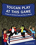 Toucan Play at This Game: A Story of 100 Bird Puns & Play on Words