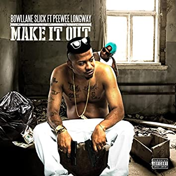 Make It Out (feat. Peewee Longway)