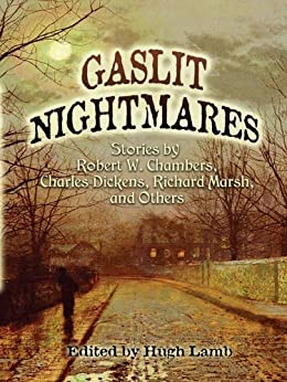 Gaslit Nightmares: Stories by Robert W. Chambers, Charles Dickens, Richard Marsh, and Others by [Hugh Lamb]