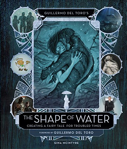 The Art and Making of The Shape of Water: Creating a Fairy Tale for Troubled Times