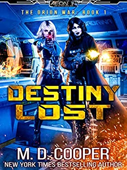 Destiny Lost: A Military Science Fiction Space Opera Epic (Aeon 14: The Orion War Book 1) by [M. D. Cooper]